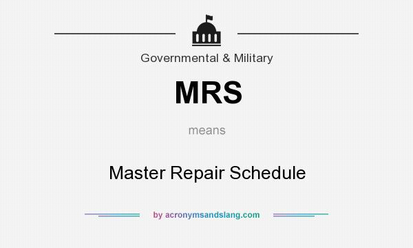 What does MRS mean? It stands for Master Repair Schedule