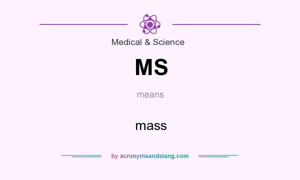What does MS mean? It stands for mass