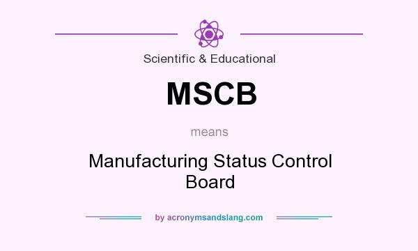 What does MSCB mean? It stands for Manufacturing Status Control Board