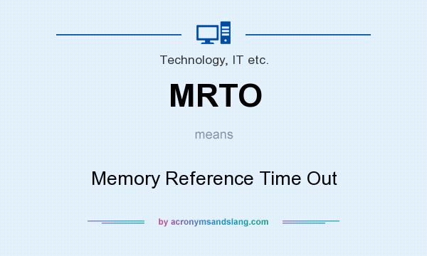 What does MRTO mean? It stands for Memory Reference Time Out