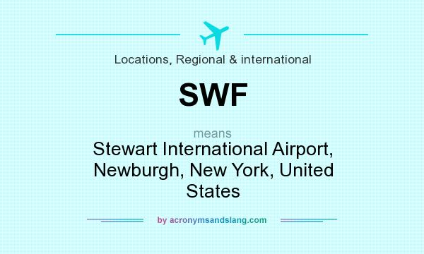 What does SWF mean? It stands for Stewart International Airport, Newburgh, New York, United States