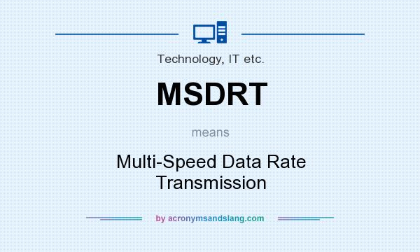 What does MSDRT mean? It stands for Multi-Speed Data Rate Transmission