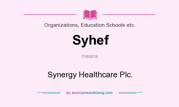 What does Syhef mean? It stands for Synergy Healthcare Plc.