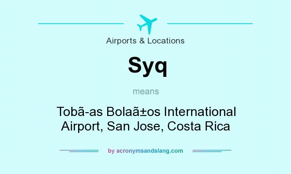 What does Syq mean? It stands for Tob�as Bola�os International Airport, San Jose, Costa Rica