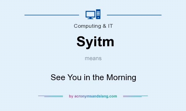 What does Syitm mean? It stands for See You in the Morning