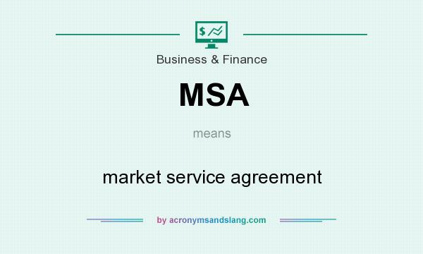 What does MSA mean? It stands for market service agreement