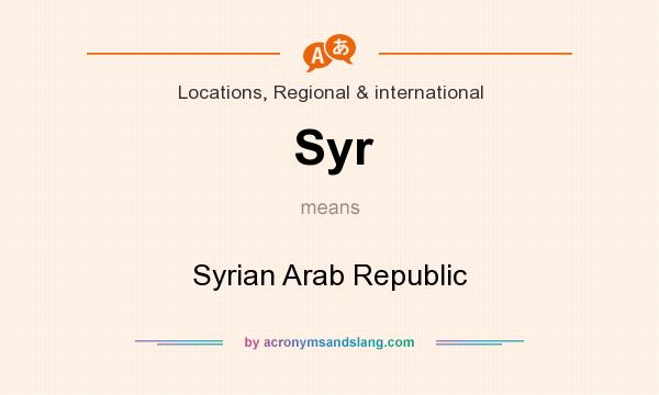 What does Syr mean? It stands for Syrian Arab Republic