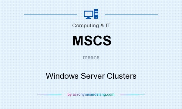 What does MSCS mean? It stands for Windows Server Clusters