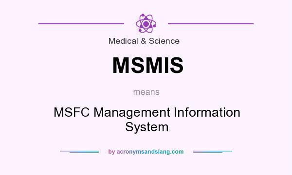 What does MSMIS mean? It stands for MSFC Management Information System
