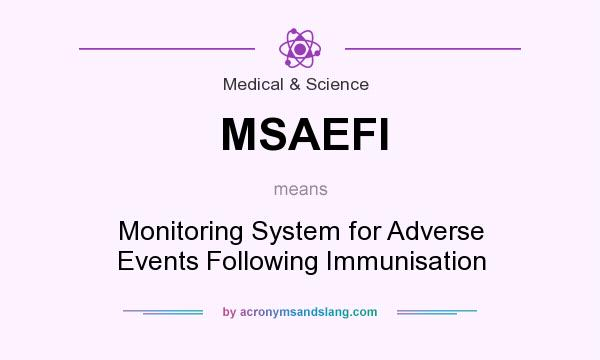 What does MSAEFI mean? It stands for Monitoring System for Adverse Events Following Immunisation
