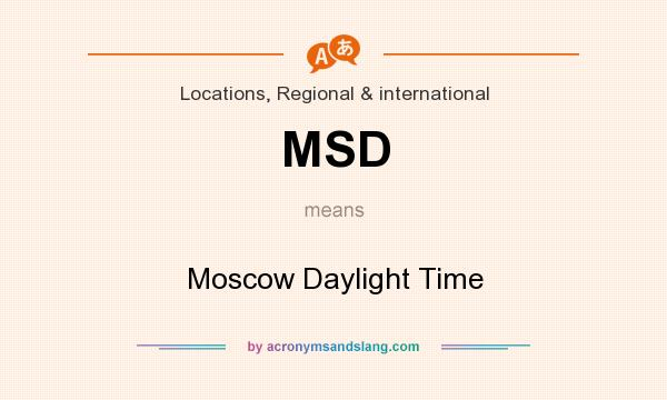 What does MSD mean? It stands for Moscow Daylight Time