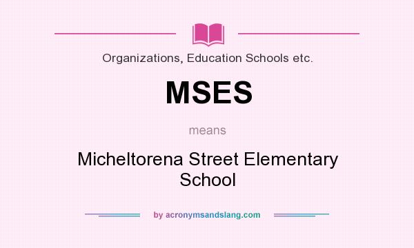 What does MSES mean? It stands for Micheltorena Street Elementary School
