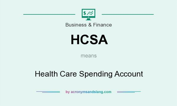 What does HCSA mean? It stands for Health Care Spending Account
