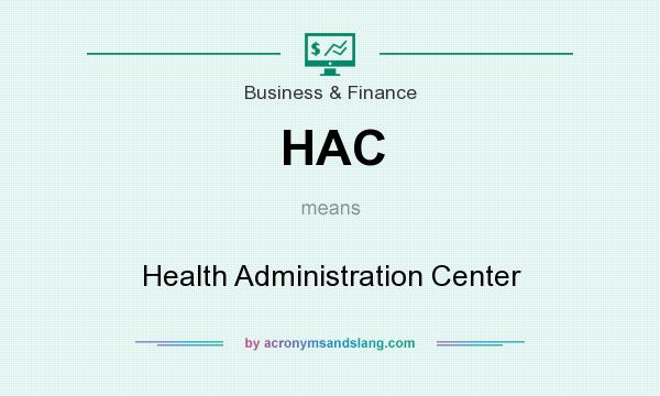 What does HAC mean? It stands for Health Administration Center