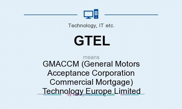 What does GTEL mean? It stands for GMACCM (General Motors Acceptance Corporation Commercial Mortgage) Technology Europe Limited