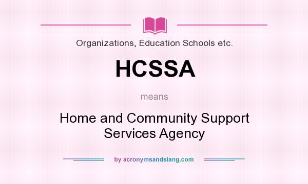 What does HCSSA mean? It stands for Home and Community Support Services Agency