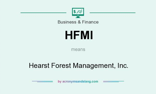 What does HFMI mean? It stands for Hearst Forest Management, Inc.