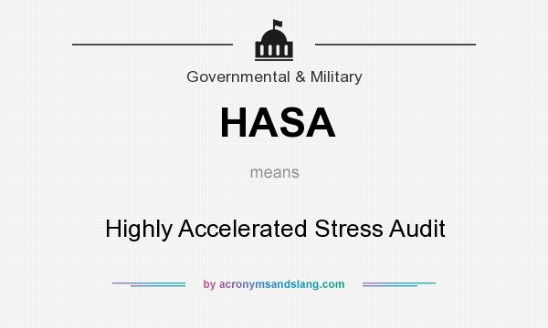 What does HASA mean? It stands for Highly Accelerated Stress Audit