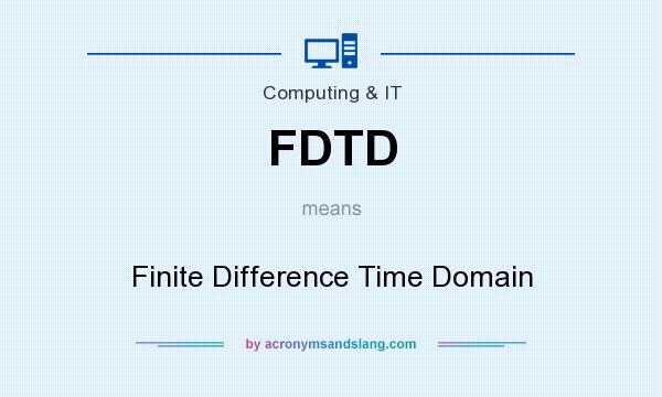 What does FDTD mean? It stands for Finite Difference Time Domain