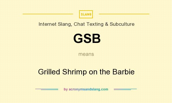 What does GSB mean? It stands for Grilled Shrimp on the Barbie