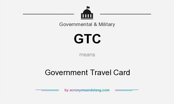 What does GTC mean? It stands for Government Travel Card