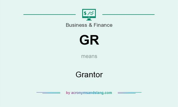 What does GR mean? It stands for Grantor