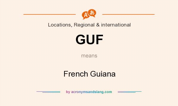 What does GUF mean? It stands for French Guiana