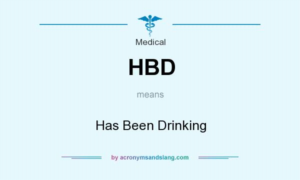 What does HBD mean? It stands for Has Been Drinking