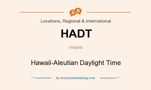 What does HADT mean? It stands for Hawaii-Aleutian Daylight Time