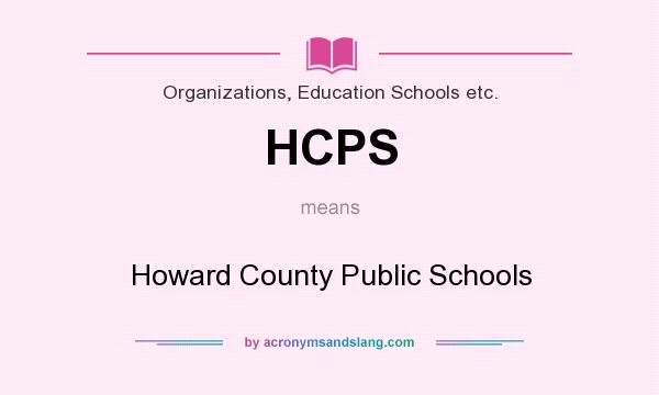 What does HCPS mean? It stands for Howard County Public Schools
