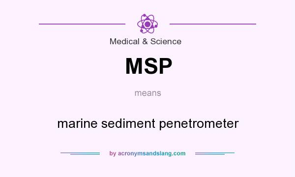 What does MSP mean? It stands for marine sediment penetrometer