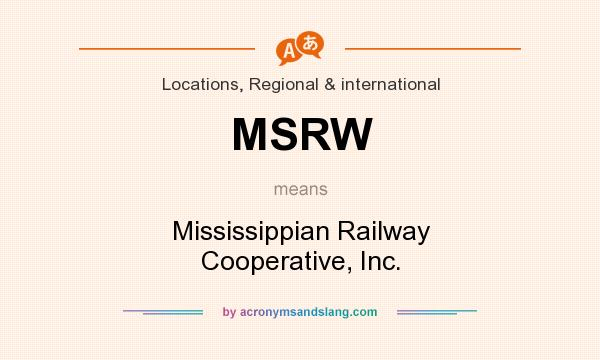 What does MSRW mean? It stands for Mississippian Railway Cooperative, Inc.