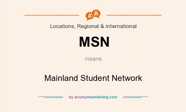 What does MSN mean? It stands for Mainland Student Network