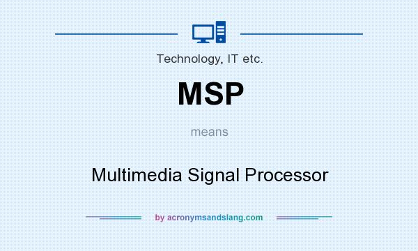 What does MSP mean? It stands for Multimedia Signal Processor