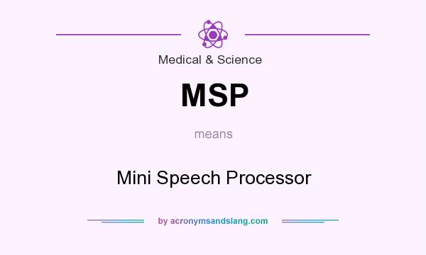 What does MSP mean? It stands for Mini Speech Processor