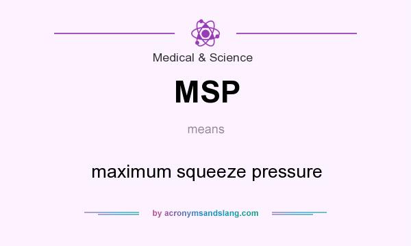 What does MSP mean? It stands for maximum squeeze pressure