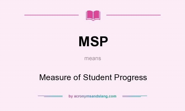 What does MSP mean? It stands for Measure of Student Progress