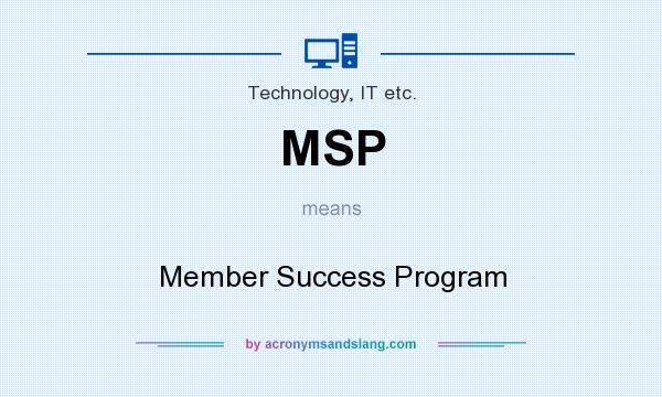 What does MSP mean? It stands for Member Success Program