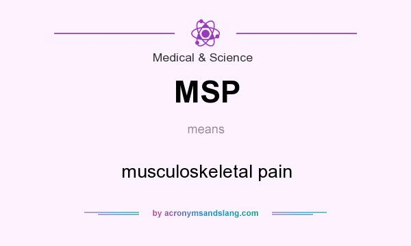 What does MSP mean? It stands for musculoskeletal pain