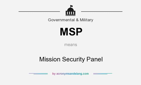 What does MSP mean? It stands for Mission Security Panel
