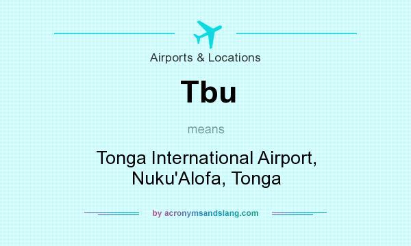 What does Tbu mean? It stands for Tonga International Airport, Nuku`Alofa, Tonga