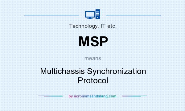 What does MSP mean? It stands for Multichassis Synchronization Protocol
