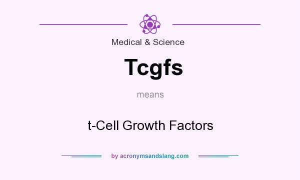 What does Tcgfs mean? It stands for t-Cell Growth Factors