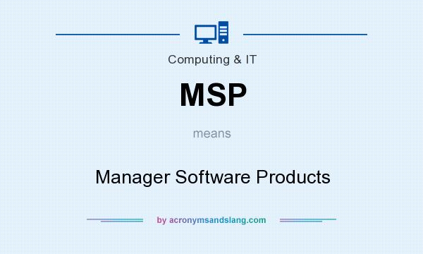 What does MSP mean? It stands for Manager Software Products