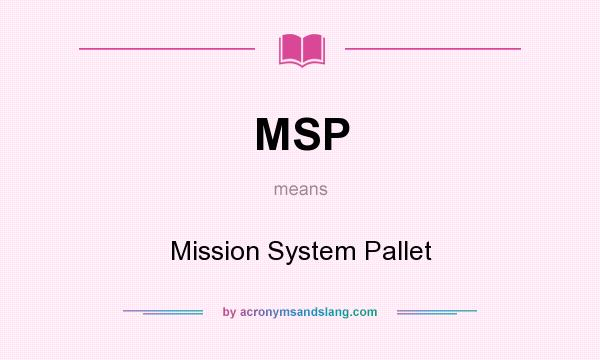 What does MSP mean? It stands for Mission System Pallet