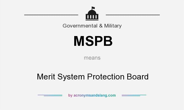 What does MSPB mean? It stands for Merit System Protection Board