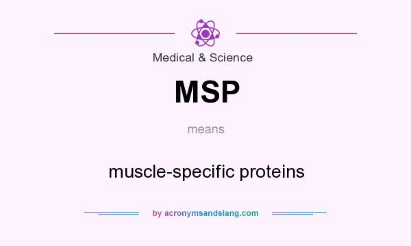 What does MSP mean? It stands for muscle-specific proteins