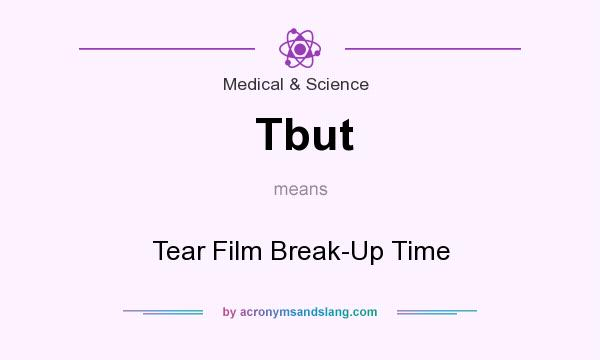 What does Tbut mean? It stands for Tear Film Break-Up Time