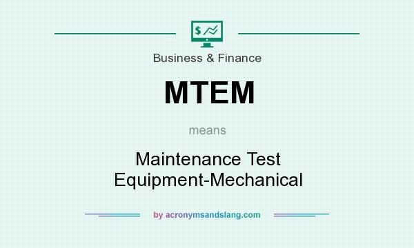 What does MTEM mean? It stands for Maintenance Test Equipment-Mechanical