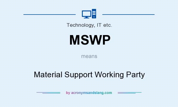 What does MSWP mean? It stands for Material Support Working Party